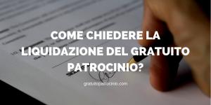 COME CHIEDERE LA LIQUIDAZIONE DEL GRATUITO PATROCINIO?