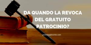 DA QUANDO LA REVOCA DEL GRATUITO PATROCINIO