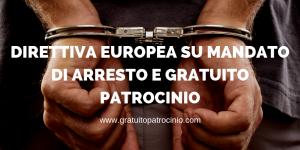 DIRETTIVA EUROPEA SU MANDATO DI ARRESTO E GRATUITO PATROCINIO