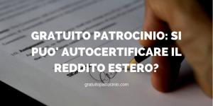 GRATUITO PATROCINIO: SI PUO' AUTOCERTIFICARE IL REDDITO ESTERO?