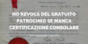 GRATUITO PATROCINIO: NIENTE REVOCA SE MANCA CERTIFICAZIONE CONSOLARE