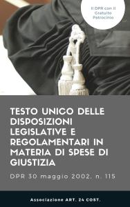 TESTO UNICO DPR 115 / 2002 delle disposizioni legislative e regolamentari in materia di spese di giustizia